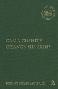 Can a Cushite Change His Skin?: An Examination of Race, Ethnicity, and Othering in the Hebrew Bible (The Library of Hebrew Bible - Old Testament Studies)
