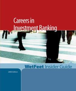 Careers in Investment Banking,2005 Edition: WetFeet Insider Guide