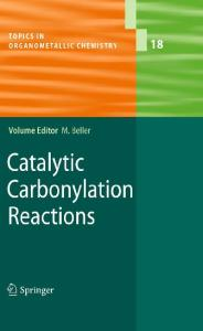 Catalytic Carbonylation Reactions (Topics in Organometallic Chemistry, Volume 18)