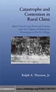 Catastrophe and Contention in Rural China: Mao's Great Leap Forward Famine and the Origins of Righteous Resistance in Da Fo Village (Cambridge Studies in Contentious Politics)