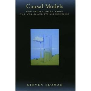 Causal Models: How People Think about the World and Its Alternatives