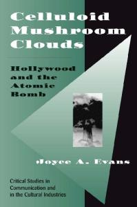 Celluloid Mushroom Clouds: Hollywood And Atomic Bomb (Critical Studies in Communication and in the Cultural Industries)