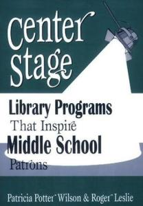 Center Stage: Library Programs That Inspire Middle School Patrons, 3rd Edition