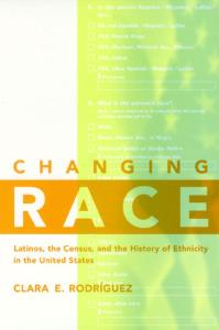 Changing Race: Latinos, the Census and the History of Ethnicity (Critical America Series)