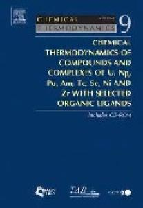 Chemical Thermodynamics of Compounds and Complexes of U, Np, Pu, Am, Tc, Se, Ni and Zr With Selected Organic Ligands, Volume 9 (Chemical Thermodynamics)