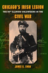 Chicago's Irish Legion: The 90th Illinois Volunteers in the Civil War, 2nd Annotated Edition
