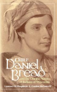 Chief Daniel Bread and the Oneida Nation of Indians of Wisconsin (Civilization of the American Indian Series)