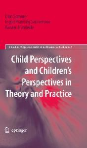 Child Perspectives and Childrens Perspectives in Theory and Practice (International perspectives on early childhood education and development)