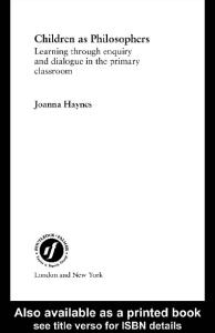 Children as Philosophers: Learning through Enquiry and Dialogue in the Primary Classroom