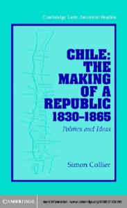 Chile: The Making of a Republic, 1830-1865: Politics and Ideas (Cambridge Latin American Studies)
