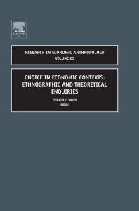 Choice in Economic Contexts, Volume 25: Ethnographic and Theo Enquiries (Research in Economic Anthropology) (Research in Economic Anthropology)