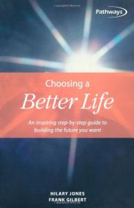 Choosing a Better Life: An Inspiring Step-By-Step Guide to Building the Future You Want (Pathways, 4)