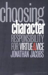 Choosing Character: Responsibility for Virtue & Vice