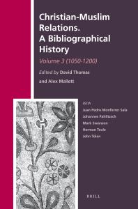 Christian-Muslim Relations: A Bibliographical History (1050-1200)