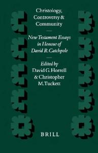Christology, Controversy, and Community: New Testament Essays in Honour of David R. Catchpole (Supplements to Novum Testamentum) (Supplements to Novum Testamentum)