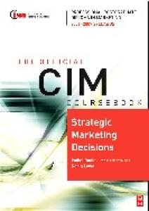 CIM Coursebook 06 07 Strategic Marketing Decisions (CIM Coursebook) (CIM Coursebook)