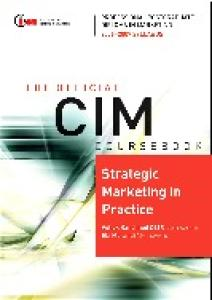 CIM Coursebook 06 07 Strategic Marketing in practice (CIM Coursebook)