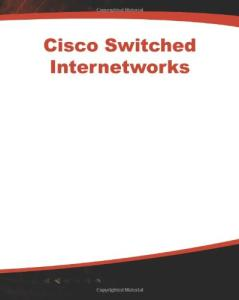 Cisco Switched Internetworks: VLANs, ATM & Voice Data Integration