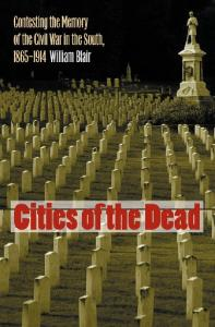 Cities of the Dead: Contesting the Memory of the Civil War in the South, 1865-1914 (Civil War America)