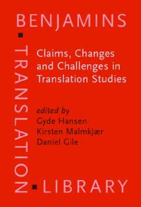 Claims, Changes and Challenges in Translation Studies: Selected Contributions from the EST Congress, Copenhagen 2001 (Benjamins Translation Library)