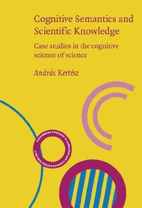 Cognitive Semantics And Scientific Knowledge: Case Studies In The cognitive Science Of Science (Converging Evidence in Language and Communication Research)