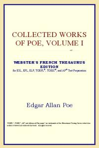 Collected Works of Poe, Volume I (Webster's French Thesaurus Edition)