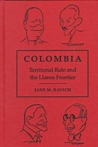 Colombia: Territorial Rule and the Llanos Frontier