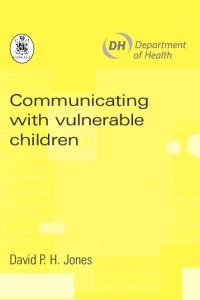 Communicating with vulnerable children: a guide for practitioners