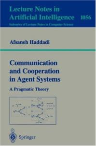 Communication and Cooperation in Agent Systems: A Pragmatic Theory (Lecture Notes in Computer Science)