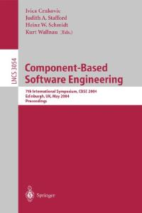 Component-Based Software Engineering: 7th International Symposium, CBSE 2004, Edinburgh, UK, May 24-25, 2004, Proceedings (Lecture Notes in Computer Science)