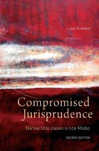 Compromised Jurisprudence: Native Title Cases Since Mabo, 2nd Edition