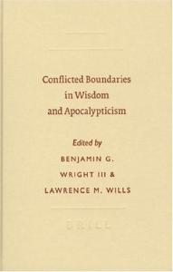 Conflicted Boundaries in Wisdom And Apocalypticism (Symposium Series (Society of Biblical Literature))