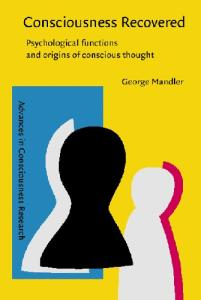 Consciousness Recovered: Psychological Functions and Origins of Conscious Thought (Advances in Consciousness Research)