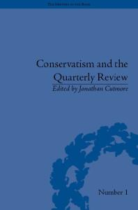 Conservatism and The Quarterly Review: A Critical Analysis (The History of the Book, Volume 1)