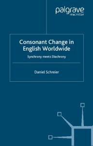 Consonant Change in English Worldwide: Synchrony Meets Diachrony (Palgrave Studies in Language History and Language Change)