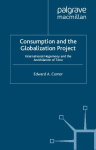 Consumption and the Globalization Project: International Hegemony and the Annihilation of Time (International Political Economy)