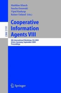 Cooperative Information Agents VIII: 8th International Workshop, CIA 2004, Erfurt, Germany, September 27-29, 2004, Proceedings (Lecture Notes in Computer ... Notes in Artificial Intelligence) (v. 8)