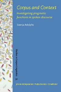 Corpus and Context: Investigating Pragmatic Functions in Spoken Discourse (Studies in Corpus Linguistics, Volume 30)