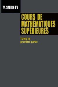 Cours de Mathematiques Superieures, tome III - premiere partie  French