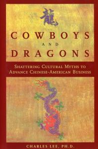 Cowboys and Dragons - Shattering Cultural Myths to Advance Chinese-American Business