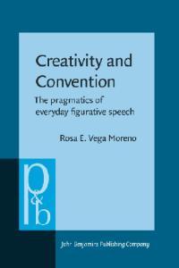 Creativity and Convention: The pragmatics of everyday figurative speech (Pragmatics and Beyond New Series)