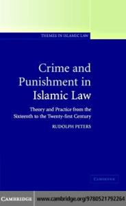 Crime and Punishment in Islamic Law: Theory and Practice from the Sixteenth to the Twenty-First Century (Themes in Islamic Law)