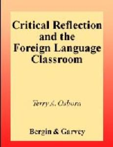 Critical Reflection and the Foreign Language Classroom (Critical Studies in Education and Culture Series)