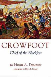 Crowfoot: Chief of the Blackfeet