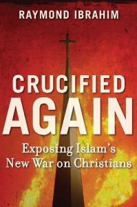 Crucified Again - Exposing Islam's New War on Christians