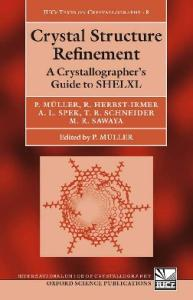 Crystal Structure Refinement: A Crystallographer's Guide to SHELXL (International Union of Crystallography Texts on Crystallography)