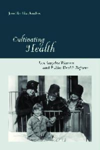 Cultivating Health: Los Angeles Women and Public Health Reform (Critical Issues in Health and Medicine)