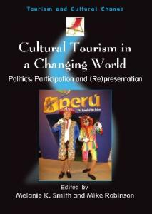 Cultural Tourism in a Changing World: Politics, Participation And (Re)presentation (Tourism and Cultural Change)