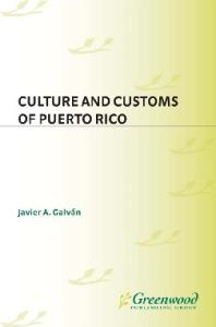 Culture and Customs of Puerto Rico (Culture and Customs of Latin America and the Caribbean)