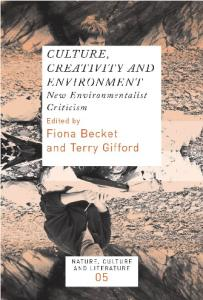 Culture, Creativity and Environment: New Environmentalist Criticism. (Nature, Culture and Literature)